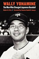 Wally Yonamine: The Man Who Changed Japanese Baseball by Fitts Robert K.