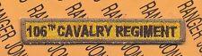 "US Army ""106th CAVALRY REGIMENT"" Armor TANK TAB patch"