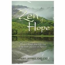 Zen of Hope : How to Change Your Life, Get in the Flow and Live on Purpose by...