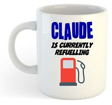 Claude Is Currently Refuelling Mug - Funny, Gift, Name, Personalised