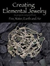Creating Elemental Jewelry : 20 Projects Conjured from Fire, Water, Earth and Ai