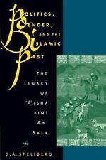 Politics, Gender, and the Islamic Past: The Legacy of 'A'isha Bint ABI Bakr (Pap