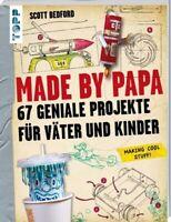 Made by Papa 67 geniale Projekte für Väter und Kinder Scott Bedford Taschenbuch