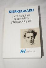 KIERKEGAARD POST SCRIPTUM AUX MIETTES PHILOSOPHIQUES TEL GALLIMARD 1989