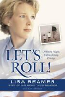 Let's Roll! : Ordinary People, Extraordinary Courage by Lisa Beamer (2002, Hard…
