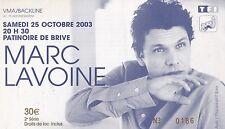 ANCIEN TICKET DE CONCERT MARC LAVOINE - BRIVE / CORREZE 25 OCTOBRE 2003 - RARE