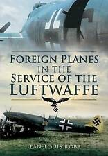 Foreign Planes in the Service of the Luftwaffe by Jean Louis Roba (Hardback,...