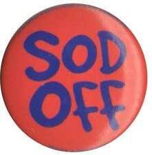 Sod Off rude Shocking Funny 1 inch Button Pin Badge
