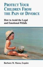 Protect Your Children from the Pain of Divorce: How to Avoid the Legal and Emoti