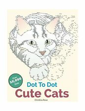 Cute Cats Dot To Dot: Adorable Anti-Stress Images and Scenes to... Free Shipping