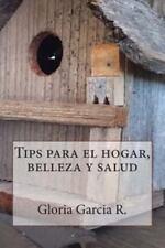 Tips para el Hogar, Belleza y Salud by Gloria Garcia R. (2014, Paperback)