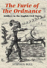 'The Furie of the Ordnance': Artillery in the English Civil Wars (Armour and Wea