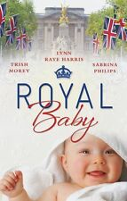 Royal Baby (Mills & Boon Special Releases), Philips, Sabrina, Harris, Lynn Raye,
