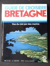 GUIDE CROISIÈRE BRETAGNE VUE DU CIEL PAR LES MARINS M. LE BERRE & E. GUILLEMOT