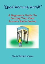 Good Morning World! - A Beginner's Guide to Starting Your Own Internet Radio Sta