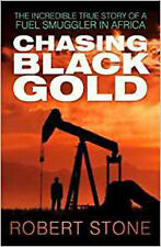 Chasing Black Gold: The Incredible True Story of a Fuel Smuggler in Africa, New,