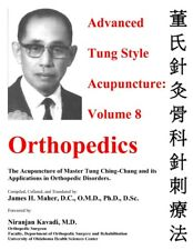 Advanced Tung Style Acupuncture Volume 8: Orthopedics by Ching Chang Tung