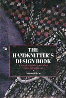 The Handknitter's Design Book: A Practical Guide to... by Ellen, Alison Hardback