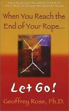 When You Reach the End of Your Rope, Let Go! by Geoffrey Rose