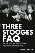 Three Stooges FAQ: Everything Left to Know About the Eye-Poking, Face-Slapping,