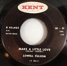 """LOWELL FULSOM~MAKE A LITTLE LOVE / I'M SINKING (7"""" 45RPM Kent 463) NEAR MINT!"""