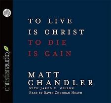 NEW To Live Is Christ, To Die Is Gain by Matt Chandler