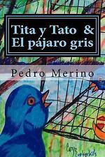 Tita y Tato and el Pajaro Gris : Cuentos para Ninos (4) by Pedro Merino...