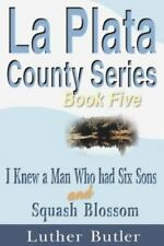 La Plata County Ser.: I Knew a Man Who Had Six Sons and Squash Blossom Bk. 5...