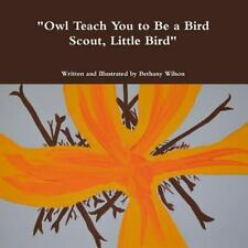 Owl Teach You to Be a Bird Scout, Little Bird by Bethany Wilson (2015,...