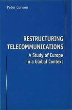Restructuring Telecommunications: A Study of Europe in a Global Context by Curw