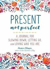Present, Not Perfect: A Journal for Slowing Down, Letting Go, and Loving Who You