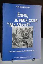 ENFIN JE PEUX CRIER MA VERITE guerre d'Algérie,OAS,jp TROQUET.2005 .(60ray1)