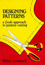 Designing Patterns: A Fresh Approach to Pattern Cutting by Hilary Campbell (Paperback, 1980)