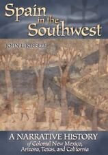 Spain in the Southwest: A Narrative History of Colonial New Mexico, Arizona, Te