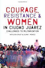 Courage, Resistance, and Women in Ciudad Juarez, Staudt, Mendez, Campbel PB-.