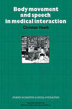 Body Movement and Speech in Medical Interaction (Studies in Emotion and Social I