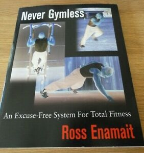 NEVER GYMLESS - An Excuse-Free System for Total Fitness by Ross Enamait New