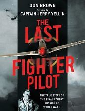 Last Fighter Pilot : The True Story of the Final Combat Mission of World War II