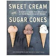 Sweet Cream and Sugar Cones: 90 Recipes for Making Your Own Ice Cream and Frozen