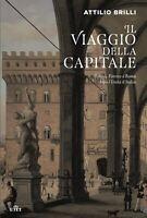 Il viaggio della capitale. Torino, Firenze e Roma dopo l'Unità d'Italia - Nuovo