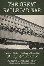 The Great Railroad War: United States Railway Operations During World War I