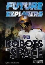 Exploring Space and Beyond: Future Explorers : Robots in Space by Steve...