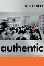Authentic: How to Make a Living by Being Yourself by Neil Crofts Paperback Book