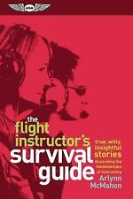Flight Instructor's Survival Guide : Witty, Insightful, True Stories Featurin...