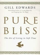 Pure Bliss: The Art of Living in Soft Time By Gill Edwards. 9780749921545