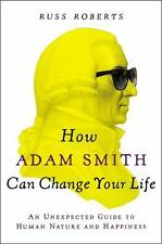 How Adam Smith Can Change Your Life : An Unexpected Guide to Human Nature and Ha