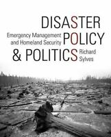 Disaster Policy and Politics : Emergency Management and Homeland Security by...