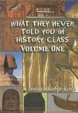 What They Never Told You in History Class, Volume 1 by Indus Khamit Kush...