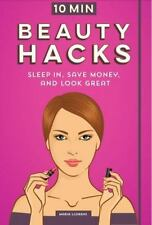 Beauty Hacks : How to Deal with Bad Skin, Tame Your Hair and Shake up Your...