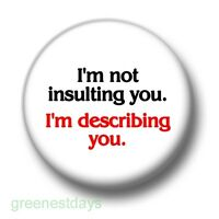 I'm Not Insulting You I'm Describing You 1 Inch / 25mm Pin Button Badge Cheeky